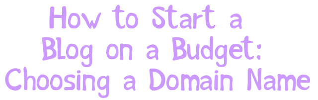 How to Start a Blog on a Budget: Choosing a Domain Name